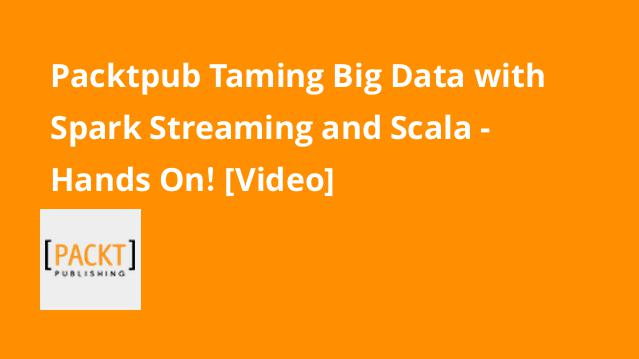 packtpub-taming-big-data-with-spark-streaming-and-scala-hands-on-video